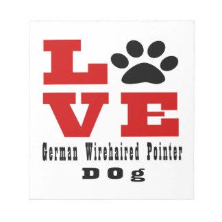 Love German Wirehaired Pointer Dog Designes Notepad