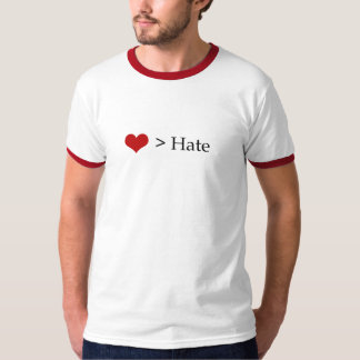Love > Hate T-Shirt