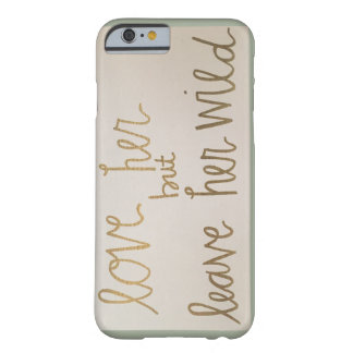 Love Her But Leave Her Wild Phone Case
