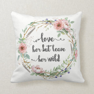 Love Her But Leave Her Wild Wreath Throw Pillow