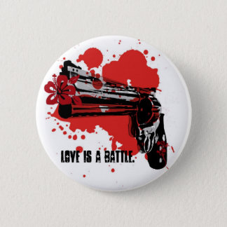 Love is a battle. 2 inch round button