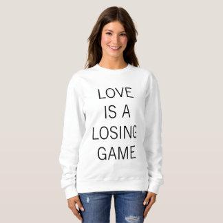 LOVE IS A LOSING GAME Sweatshirt