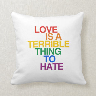 LOVE IS A TERRIBLE THING TO HATE THROW PILLOW