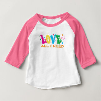 Love is All I Need Baby T-Shirt