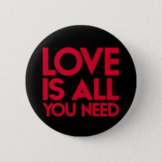 Love Is All You Need. 2 Inch Round Button