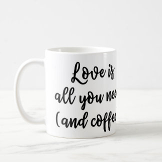 Love is all you need (and coffee) Mug
