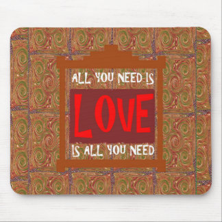 Love is ALL you need - wisdom words quote saying Mouse Pad