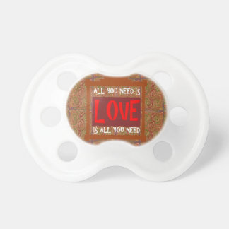 Love is ALL you need - wisdom words quote saying Baby Pacifiers