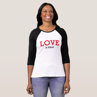 Love is Blind Shirt