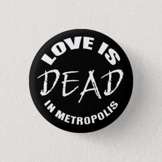 Love is DEAD in Metropolis 1 Inch Round Button