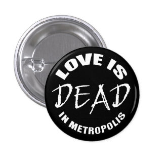 Love is DEAD in Metropolis 1 Inch Round Button