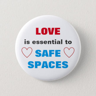 LOVE is essential to SAFE SPACES 2 Inch Round Button