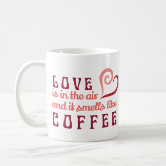 Love is in the Air, and it smells like coffee Mug