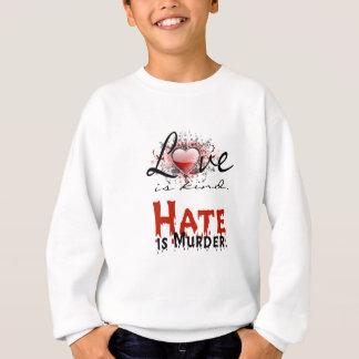 LOVE IS KIND, HATE IS MURDER SWEATSHIRT