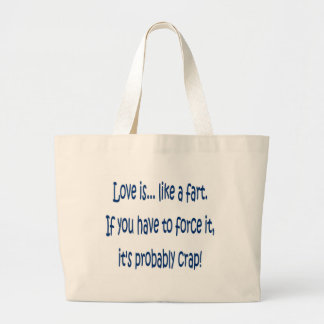 Love is like a fart large tote bag