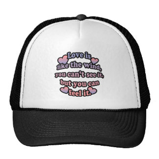 Love is like the wind, you can't see it, but you. trucker hat