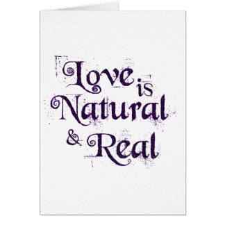 Love is Natural and Real... Card