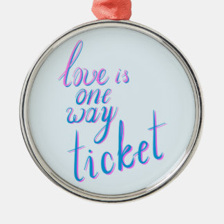 Love is one way ticket metal ornament