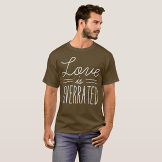 Love is overrated fun flirting humor T-Shirt