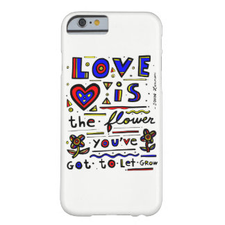 """Love is the Flower You've Got to Let Grow"" Phone Barely There iPhone 6 Case"