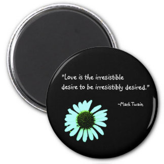 """""""Love is the irresistible desire..."""" Magnet"""