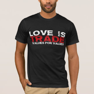 Love Is Trade Values For Values T-Shirt