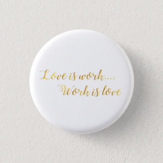 Love is work 1 inch round button