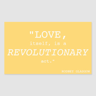 """LOVE, ITSELF, IS A REVOLUTIONARY ACT"" STICKER"