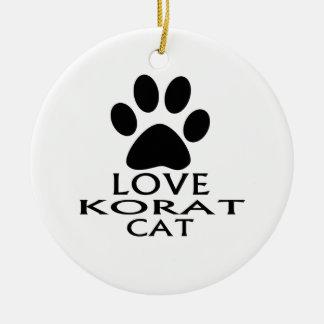 LOVE KORAT CAT DESIGNS CERAMIC ORNAMENT