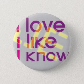 love, like, know, J.E. 2 Inch Round Button