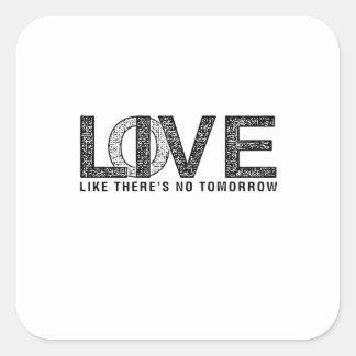 LOVE LIKE THERES NO TOMORROW.ai Square Sticker