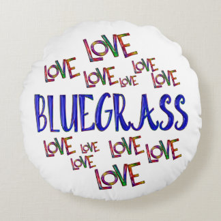 Love Love Bluegrass Round Pillow