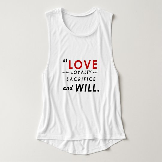 LOVE LOYALTY SACRIFICE WILL Flowy Tank