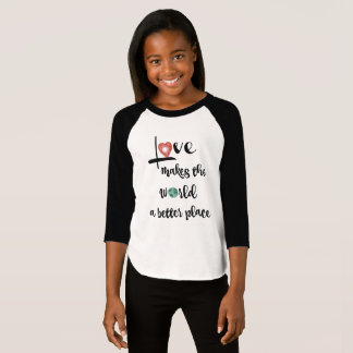 Love makes the world a better place (black text) T-Shirt