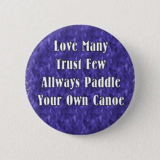 Love Many Trust Few Always Paddle Your Own Canoe 2 Inch Round Button