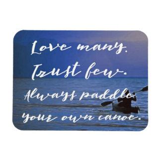 Love Many. Trust Few. Paddle Own Canoe inspiration Magnet
