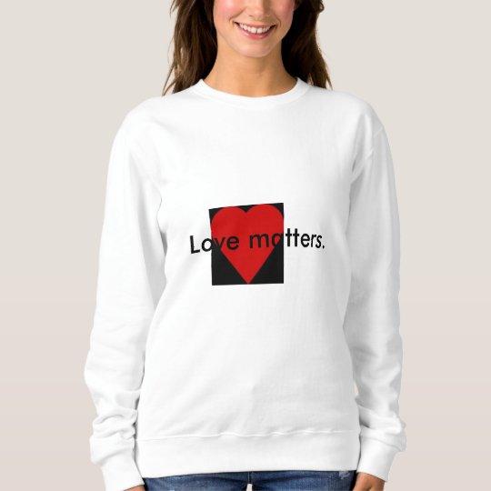 Love matters Quote Women's Sweatshirt
