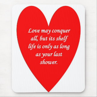 love-may-conquer-all-but-its-shelf-life-is-only mouse pad