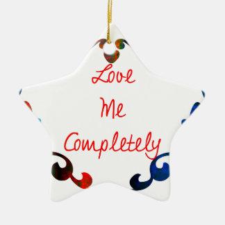 Love Me Completely Message Design Ceramic Ornament
