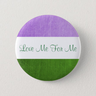Love Me for Me Gender Queer  Flag  Button