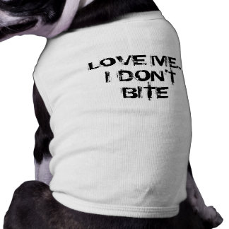 LOVE ME...I DON'T BITE SHIRT