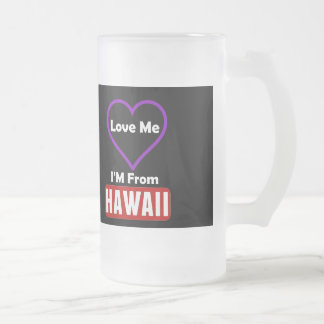 Love Me, I'M From Hawaii Frosted Glass Beer Mug