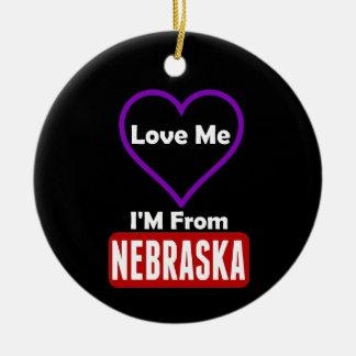 Love Me, I'M From Nebraska Round Ceramic Ornament