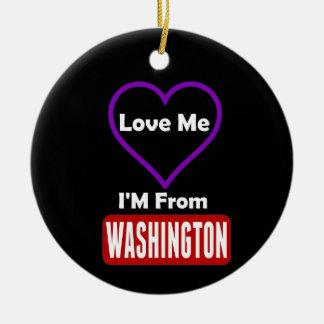 Love Me, I'M From Washington Round Ceramic Ornament