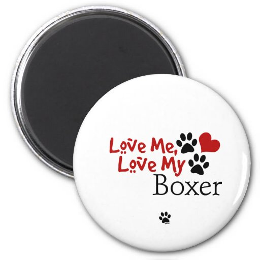 Love Me, Love My Boxer Refrigerator Magnet