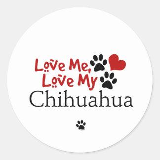 Love Me Love My Chihuahua Round Stickers
