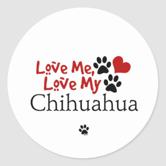 Love Me, Love My Chihuahua Round Stickers