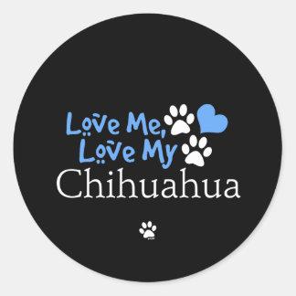 Love Me Love My Chihuahua Sticker