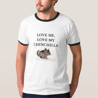 Love  Me, Love My Chinchilla T-Shirt