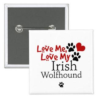 Love Me Love My Irish Wolfhound Pinback Button